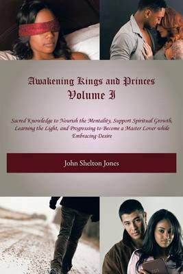 Awakening Kings and Princes Volume I by John Shelton Jones