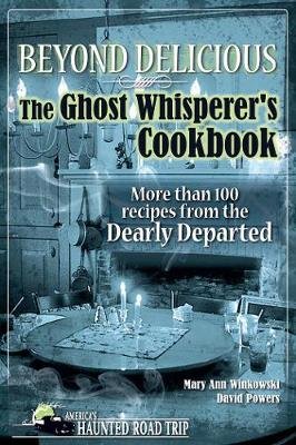 Beyond Delicious: The Ghost Whisperer's Cookbook by Mary Ann Winkowski