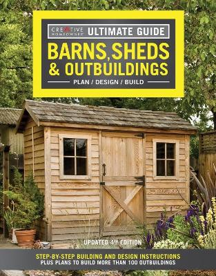 Ultimate Guide: Barns, Sheds & Outbuildings, Updated 4th Edition by Editors of Creative Homeowner