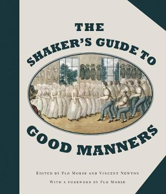 The Shaker's Guide to Good Manners by Flo Morse