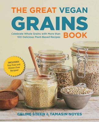 The Great Vegan Grains Book by Celine Steen