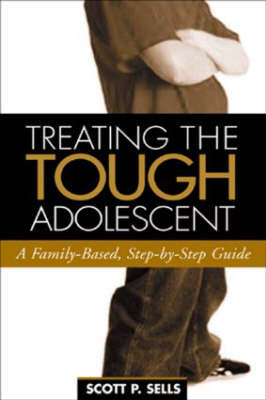 Treating The Tough Adolescent by Scott P. Sells