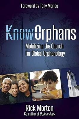 Knoworphans: Mobilizing the Church for Global Orphanology by Rick Morton
