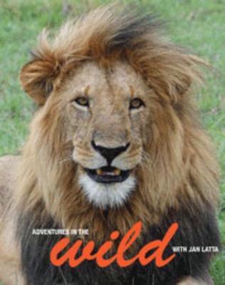 Adventures in the Wild With Jan Latta book