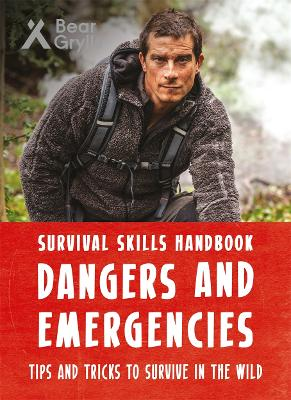 Bear Grylls Survival Skills Handbook: Dangers and Emergencies book