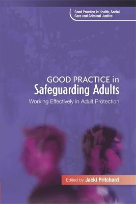 Good Practice in Safeguarding Adults by Jacki Pritchard