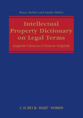 Intellectual Property: Dictionary on Legal Terms: English-Chinese / Chinese-English by Klaus Mehler