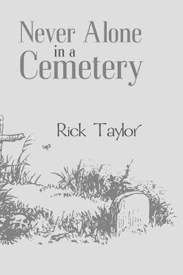 Never Alone in a Cemetery by Rick Taylor