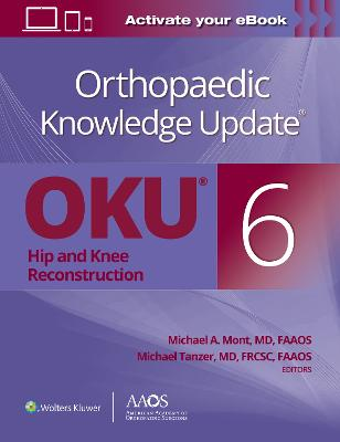 Orthopaedic Knowledge Update (R): Hip and Knee Reconstruction 6 Print + Ebook book