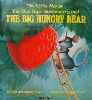 Little Mouse, the Red Ripe Strawberry and the Big Hungry Bear by Audrey Wood