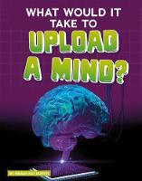 What Would It Take to Upload a Mind? by Megan Ray Durkin