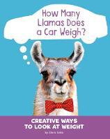 How Many Llamas Does a Car Weigh?: Creative Ways to Look at Weight by Clara Cella