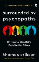 Surrounded by Psychopaths: or, How to Stop Being Exploited by Others by Thomas Erikson