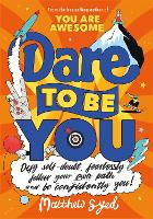 Dare to Be You: Defy Self-Doubt, Fearlessly Follow Your Own Path and Be Confidently You! by Matthew Syed