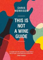 This is Not a Wine Guide by Chris Morrison