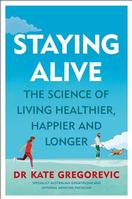 Staying Alive by Dr. Kate Gregorevic