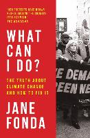 What Can I Do?: The Truth About Climate Change and How to Fix It by Jane Fonda