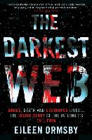 The Darkest Web: Drugs, Death and Destroyed Lives ... the Inside Story of the Internet's Evil Twin by Eileen Ormsby