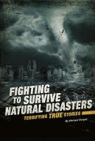 Fighting to Survive Natural Disasters: Terrifying True Stories by Michael Burgan