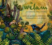 Wilam: A Birrarung Story by Andrew Kelly