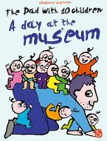 Dad With 10 Children: A Day At The Museum by Benedicte Guettier