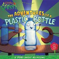 Adventures of a Plastic Bottle: Little Green Books by Alison Inches