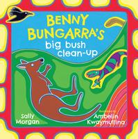 Benny Bungarra's Big Bush Clean-Up by Sally Morgan