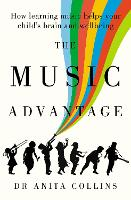The Music Advantage: How Learning Music Helps Your Child's Brain and Wellbeing by Anita Collins
