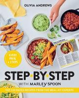 Step by Step with Marley Spoon: Top 100 Rated Recipes from the Meal-Kit Experts by Olivia Andrews