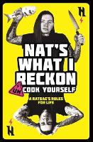 Un-cook Yourself: A Ratbag's Rules for Life by Nat's What I Reckon
